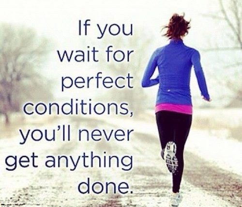 If-You-Wait-For-Perfect-Conditions
